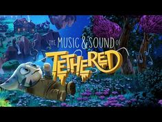 Tethered - The Sound and Music of Tethered