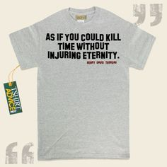 As if you could kill time without injuring eternity.-Henry David Thoreau This unique  reference tee  doesn't go out of style. We supply timeless  words of wisdom t shirts ,  words of understanding tee shirts ,  beliefs t-shirts , plus  literature tshirts  in appreciation of incredible... - http://www.tshirtadvice.com/henry-david-thoreau-t-shirts-as-if-you-could-life-tshirts/