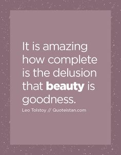 It is amazing how complete is the delusion that #beauty is goodness. http://www.quoteistan.com/2016/05/it-is-amazing-how-complete-is-delusion.html