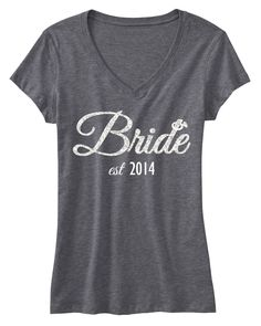 """Bride Est. 2014 #Bride #Shirt Glitter Gray V-neck -- By #NobullWomanApparel, for only $24.99! Click here to buy http://nobullwoman-apparel.com/collections/wedding-bridal-shirts/products/bride-est-2014-shirt **We are celebrating the launch of our new site! Use Coupon Code """"PIN350"""" to save $3.50 on anything**"""