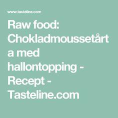 Raw food: Chokladmoussetårta med hallontopping - Recept - Tasteline.com