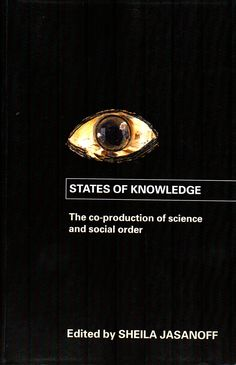 States of knowledge : the co-production of science and social order / edited by Sheila Jasanoff .(Routledge, 2006) /  Q 175.5 S / Cita bibliográfica: http://www.worldcat.org/title/states-of-knowledge-the-co-production-of-science-and-social-order/oclc/56545415?page=citation