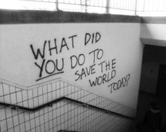 Save the world in your own way. What did you do to save the world? The Words, Be Wolf, What Have You Done, Change The World, Inspire Me, Decir No, Funny, Inspirational Quotes, Fun Quotes