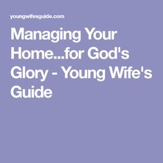 Managing Your Home...for God's Glory - Young Wife's Guide