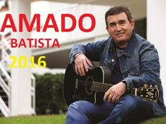 AS MELHORES MUSICAS DE AMADO BATISTA AS MAIS OUVIDAS  - 2016