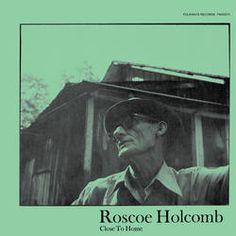 Roscoe Holcomb - Close To Home