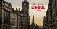 Comment visiter Edimbourg - le guide avec video et photos - Où aller, comment se déplacer, où dormir, que voir, que visiter et que faire à Edimbourg