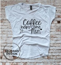 Coffee helps me mom ©️️ motherhood t shirt mom life mom shirt #coffee #mom #momlife #momshirt #momma #momgift #mothersday #mothersdaygift #handmade #homemade #etsy  #etsyshop #buyhandmade #shopetsy