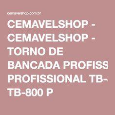 CEMAVELSHOP - CEMAVELSHOP - TORNO DE BANCADA PROFISSIONAL TB-800 P ABERTURA UTIL 220mm - MOTOMIL 7585.1 em Curitiba/Paraná
