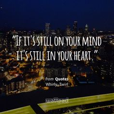 """""""If it's still on your mind it's still in your heart."""" - from Quotes (on Wattpad) http://w.tt/1G9wevE #quote #wattpad"""