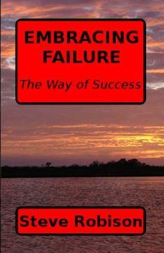 Embracing Failure: The Way of Success by Steve Robison, http://www.amazon.com/dp/B007GXV0S0/ref=cm_sw_r_pi_dp_Rmm3qb1Y76VSD
