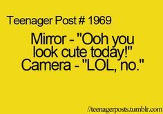 "Except that I don't look ""cute"" in the mirror in the first place"