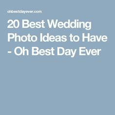 20 Best Wedding Photo Ideas to Have - Oh Best Day Ever