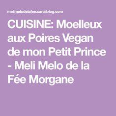 CUISINE: Moelleux aux Poires Vegan de mon Petit Prince - Meli Melo de la Fée Morgane