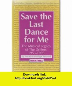 Save the Last Dance for Me The Musical Legacy of the Drifters, 1953-1993 (9781560750284) Tony Allan, Faye Treadwell , ISBN-10: 1560750286  , ISBN-13: 978-1560750284 ,  , tutorials , pdf , ebook , torrent , downloads , rapidshare , filesonic , hotfile , megaupload , fileserve