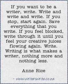 "This is the advice I give to any writer who tells me they're ""blocked."" Just write."