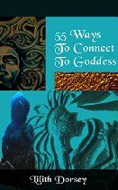 55 Ways to Connect to Goddess by Lilith Dorsey. If you like what you see on this #Goddess board please consider checking out my new book !