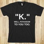 """""""K."""" Potassium Tshirt"""