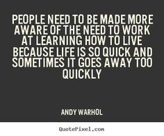 Andy Warhol Quotes Artist Andy Warhol And That Is Heartbreaking When It Happens .