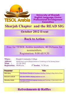 The TESOL Arabia Sharjah Chapter & READ SIG are holding a professional development event on Saturday October 13th at 9:30am at the University of Sharjah, Community College Campus entitled Back to Action and featuring Mick King, Edward Carlstedt & Micheline Habib.  Abstracts and details on the event are attached.
