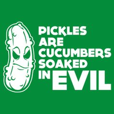 Pickles are cucumbers soaked in evil T-Shirt  Funny geek nerd cool retro tshirt    LOL i love pickles