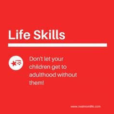 Life Skills for Kids: Importance of teaching life skills - http://www.realmomlife.com/life-skills-for-kids-importance-of-teaching-life-skills/