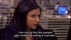 """""""I am one of the few people who looks hot eating a cupcake."""" - Mindy Kaling"""