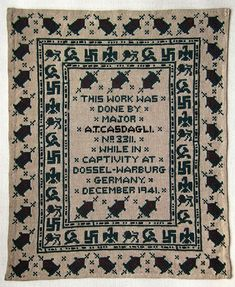 "Major Alexis Casdagli was a POW of the Nazis from 1941 to 1945. To pass the time, he began stitching on scraps of canvas and bits of thread. The most outstanding piece is a seemingly innocent sampler with a border design – but the dots and dashes are actually Morse code that spell out ""God Save the King"" and ""F–k Hitler""."