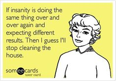If insanity is doing the same thing... -
