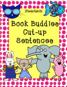 Your students will love reading simple sentences with their favorite book buddies. Students read a sentence, write it, cut it, and put it back in the correct order. Sight Words used in this packet are the following:I, am, see, the, have, big, little, can, play, you, are, here, a, it, is, jump, girl, boy.