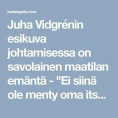 """Juha Vidgrénin esikuva johtamisessa on savolainen maatilan emäntä - """"Ei siinä ole menty oma itse edellä."""" - Kari Angeria"""