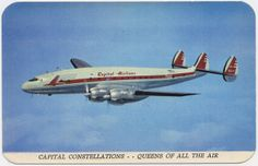 Capital Airlines - Qweens of all the air. Only after you have enjoyed a relaxing trip in the luxurious comfort of a Capital Constellation will you actually know air travel at its best.
