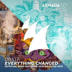 DBSTF - Everything Changed (Official WiSH Outdoor 2016 Devoted Mix by Armada Music