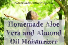 Aloe vera and almond oil. Together these two ingredients form a wonderfully simple moisturizer recipe that is a must for everybody!