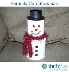 I made this snowman out of empty formula cans and an empty pudding cup.  I took empty 12 oz. and 25 oz. formula cans and painted them white.