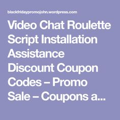 Video Chat Roulette Script Installation Assistance Discount Coupon Codes – Promo Sale – Coupons and Software deals – Black Friday John
