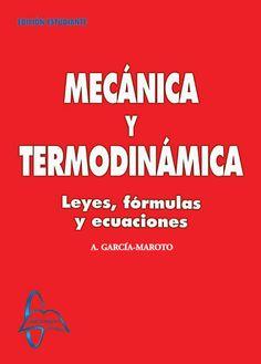 MECÁNICA Y TERMODINÁMICA Leyes, Fórmulas y Ecuaciones Autor: Antonio García-Maroto   Editorial: García Maroto Editores ISBN: 9788493671211 ISBN ebook: 9788492976591 Páginas: 239 Área: Ciencias y Salud Sección: Física  http://www.ingebook.com/ib/NPcd/IB_BooksVis?cod_primaria=1000187&codigo_libro=138