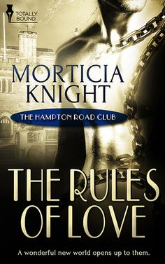Title: The Rules of Love Series: Hampton Road Club, 02 Author: Morticia Knight Genre: Bondage/ Historical Length:  143 pages Publisher: Pride Publishing (February 6th, 2015) Heat Level: Explicit He…