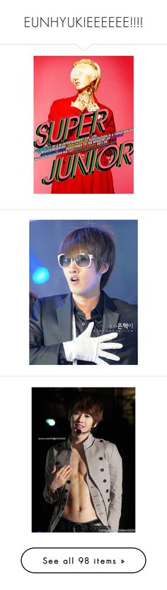"""EUNHYUKIEEEEEE!!!!"" by makemesmile ❤ liked on Polyvore featuring super junior, eunhyuk, k-pop, kpop, suju, accessories and eunhae"
