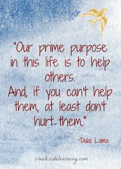 Dalai Lama #quote. Helping others. From @Julie Forrest Forrest Kirkwood, Creekside Learning
