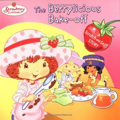The Berrylicious Bake-off: A Scratch-and-Sniff Story (Strawberry Shortcake) by Monique Stephens http://www.amazon.com/dp/0448431866/ref=cm_sw_r_pi_dp_-hwkvb084FPK1