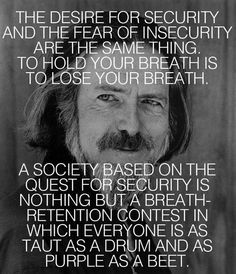 """""""To hold your breath is to lose your breath"""" -Alan Watts"""