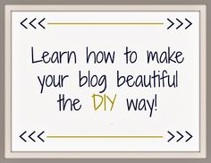 Learn how to make your blog beautiful.  This post is full of tutorials you can save to your computer to reference back to!!
