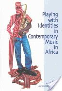 Palmberg, M (2002) Playing with Identities in Contemporary Music in Africa Uppsala: Nordic Africa Institute.
