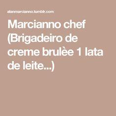 Marcianno chef (Brigadeiro de creme brulèe  1 lata de leite...)