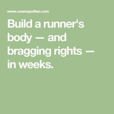 Build a runner's body — and bragging rights — in weeks.