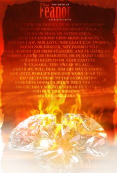 "The Oath of Feanor by EvenstarArwen.deviantart.com on @DeviantArt.  ""...Thus spoke Maedhros and Maglor and Celegorm, Curufin and Caranthir, Amrod and Amras, princes of the Noldor; and many quailed to hear the dread words. For so sworn, good or evil, an oath may not be broken, and it shall pursue oathkeeper and oathbreaker to the world's end."""