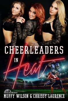 Muffy Wilson: Cheerleaders in Heat by Muffy Wilson @SexyMuffyWilson and Chrissy Laurence @LaurenceChrissy ~ Fire-Up the Sexual Scoreboard, Buy NOW!!