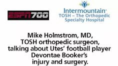 Listen to Mike Holmstrom, MD talk about Utah Utes' football player Devontae Booker and his injury and surgery