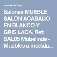 Salones MUEBLE SALON ACABADO EN BLANCO Y GRIS LACA. Ref: SAL05 Mobelinde - Muebles a medida Barcelona. Fábrica y tiendas. Fabricación propia de muebles juveniles, armarios, dormitorios, salones, mesas y sillas, estudio y oficina, cocina, complementos.